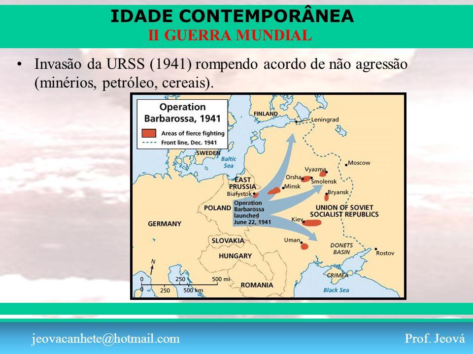 IDADE CONTEMPORÂNEA Prof. Iair iair@pop.com.br II GUERRA MUNDIAL jeovacanhete@hotmail.com Prof. Jeová Invasão da URSS (1941) rompendo acordo de não ag