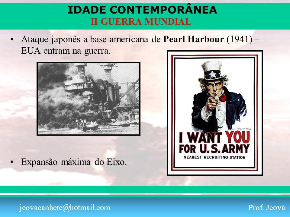 IDADE CONTEMPORÂNEA Prof. Iair iair@pop.com.br II GUERRA MUNDIAL jeovacanhete@hotmail.com Prof. Jeová Ataque japonês a base americana de Pearl Harbour