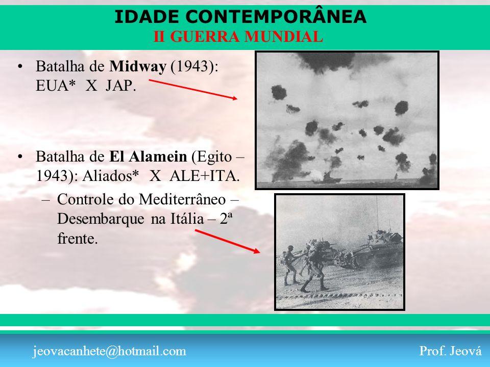 IDADE CONTEMPORÂNEA Prof. Iair iair@pop.com.br II GUERRA MUNDIAL jeovacanhete@hotmail.com Prof. Jeová Batalha de Midway (1943): EUA* X JAP. Batalha de