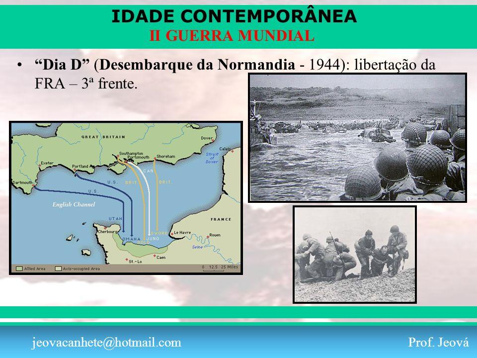 IDADE CONTEMPORÂNEA Prof. Iair iair@pop.com.br II GUERRA MUNDIAL jeovacanhete@hotmail.com Prof. Jeová Dia D (Desembarque da Normandia - 1944): liberta