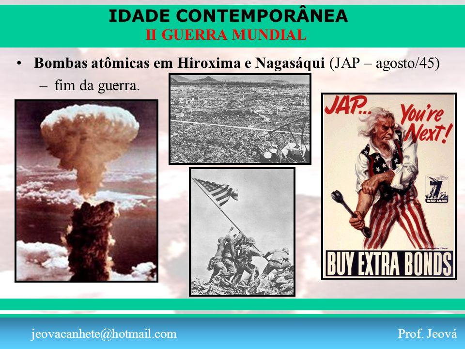 IDADE CONTEMPORÂNEA Prof. Iair iair@pop.com.br II GUERRA MUNDIAL jeovacanhete@hotmail.com Prof. Jeová Bombas atômicas em Hiroxima e Nagasáqui (JAP – a