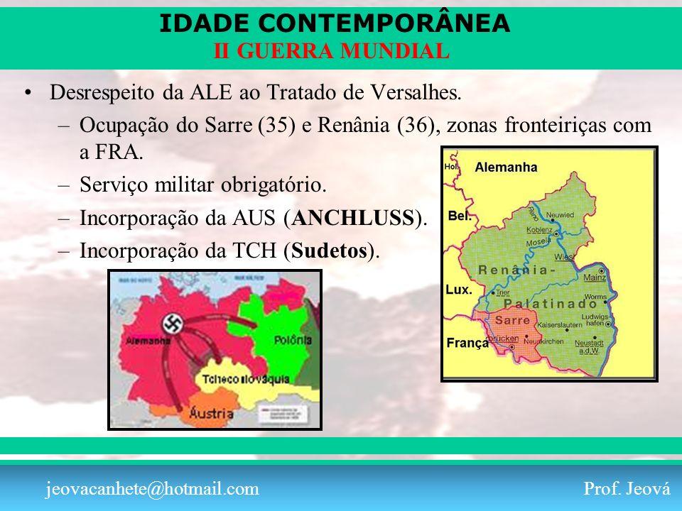 IDADE CONTEMPORÂNEA Prof. Iair iair@pop.com.br II GUERRA MUNDIAL jeovacanhete@hotmail.com Prof. Jeová Desrespeito da ALE ao Tratado de Versalhes. –Ocu