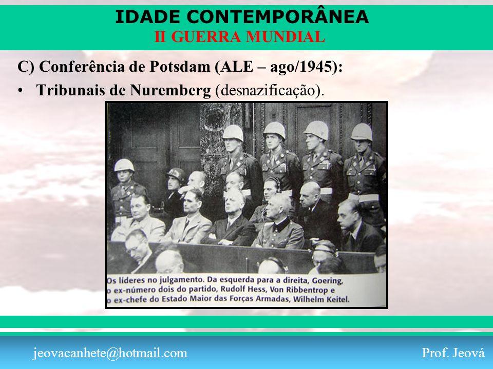 IDADE CONTEMPORÂNEA Prof. Iair iair@pop.com.br II GUERRA MUNDIAL jeovacanhete@hotmail.com Prof. Jeová C) Conferência de Potsdam (ALE – ago/1945): Trib