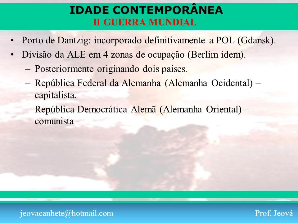 IDADE CONTEMPORÂNEA Prof. Iair iair@pop.com.br II GUERRA MUNDIAL jeovacanhete@hotmail.com Prof. Jeová Porto de Dantzig: incorporado definitivamente a
