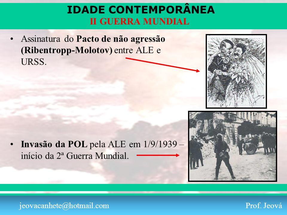IDADE CONTEMPORÂNEA Prof. Iair iair@pop.com.br II GUERRA MUNDIAL jeovacanhete@hotmail.com Prof. Jeová Assinatura do Pacto de não agressão (Ribentropp-