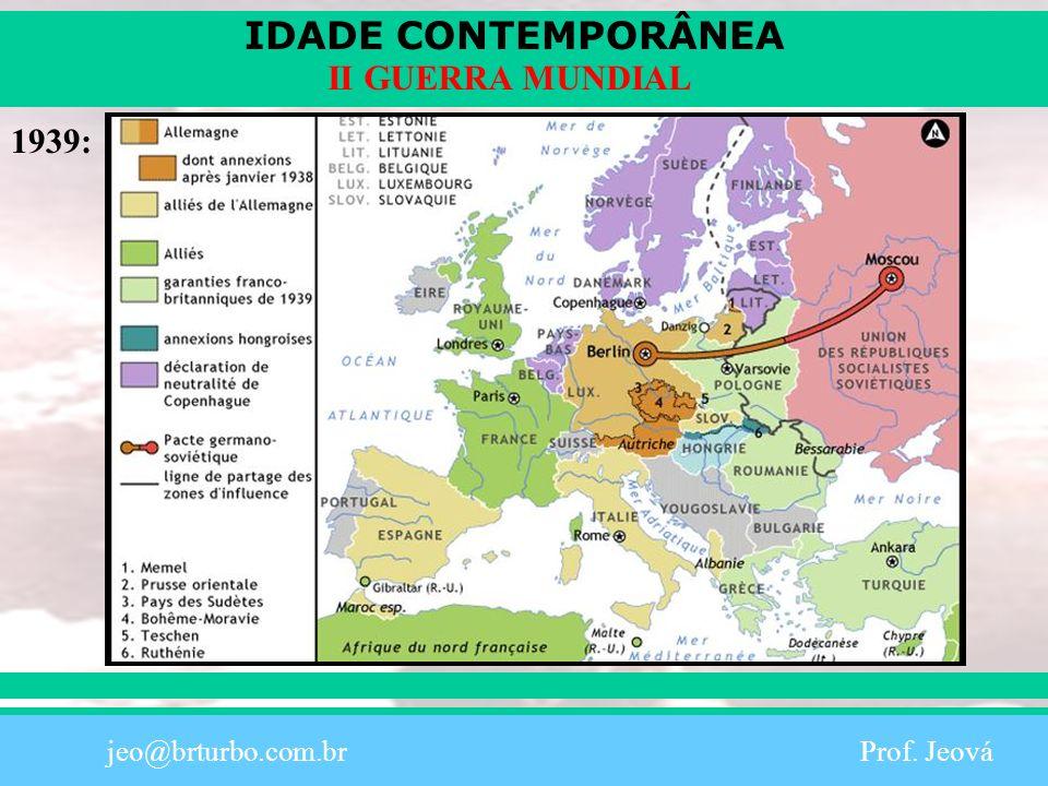 IDADE CONTEMPORÂNEA Prof.Iair iair@pop.com.br II GUERRA MUNDIAL jeovacanhete@hotmail.com Prof.