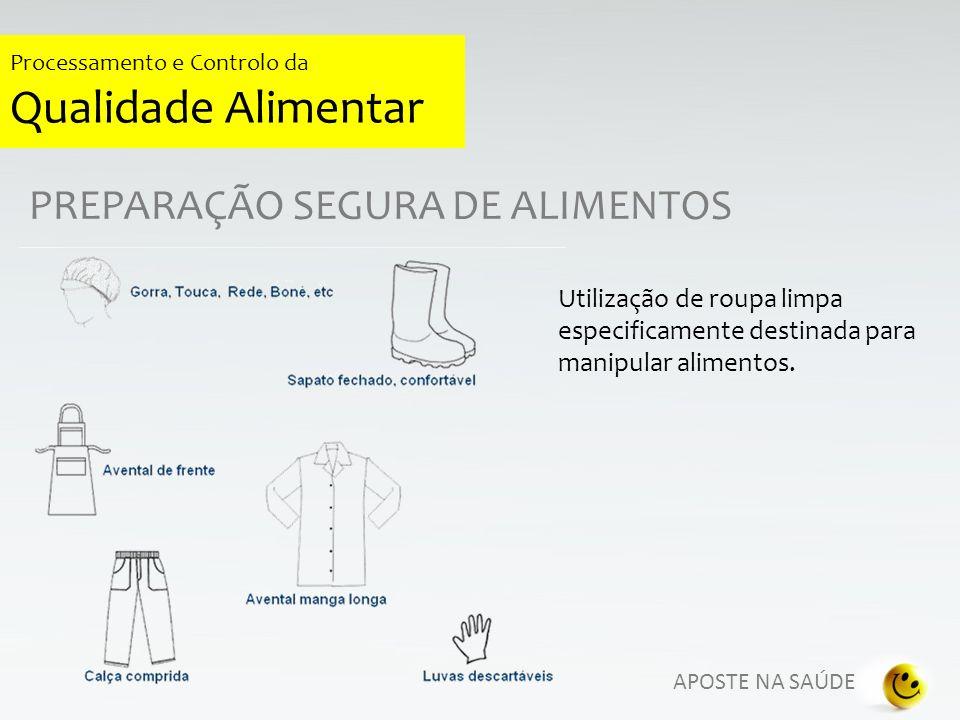 APOSTE NA SAÚDE Processamento e Controlo da Qualidade Alimentar PREPARAÇÃO SEGURA DE ALIMENTOS Utilização de roupa limpa especificamente destinada par