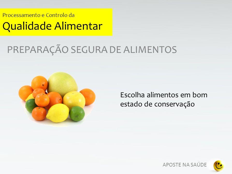 APOSTE NA SAÚDE Processamento e Controlo da Qualidade Alimentar PREPARAÇÃO SEGURA DE ALIMENTOS Escolha alimentos em bom estado de conservação