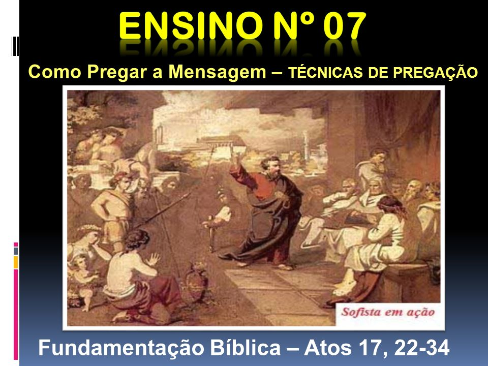 Como Pregar a Mensagem – TÉCNICAS DE PREGAÇÃO Fundamentação Bíblica – Atos 17, 22-34
