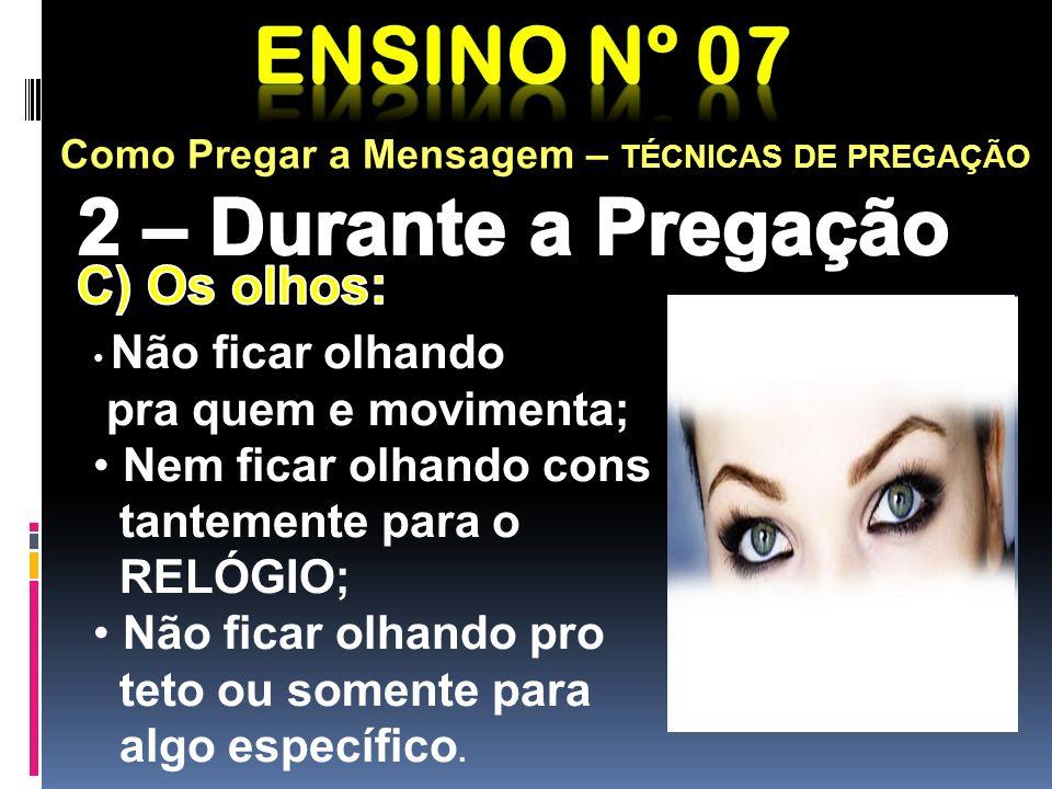 Como Pregar a Mensagem – TÉCNICAS DE PREGAÇÃO Dividir com o olhar a assembléia em 04 partes, olhando a cada ins- tante para todas; Não abaixe os olhos