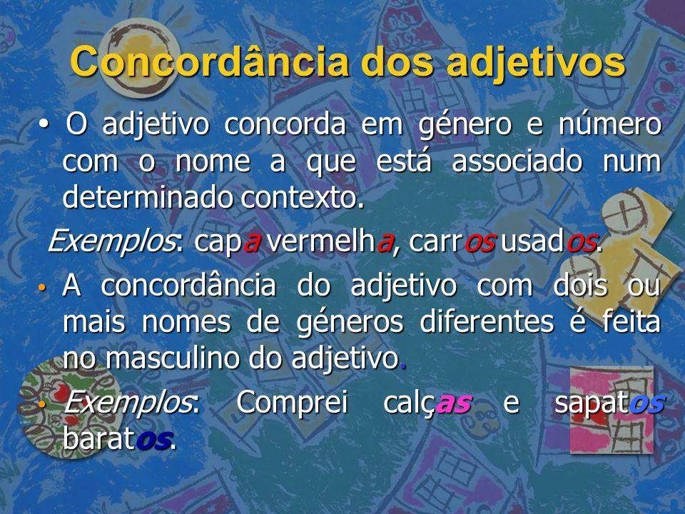 Concordância dos adjetivos O adjetivo concorda em género e número com o nome a que está associado num determinado contexto. O adjetivo concorda em gén