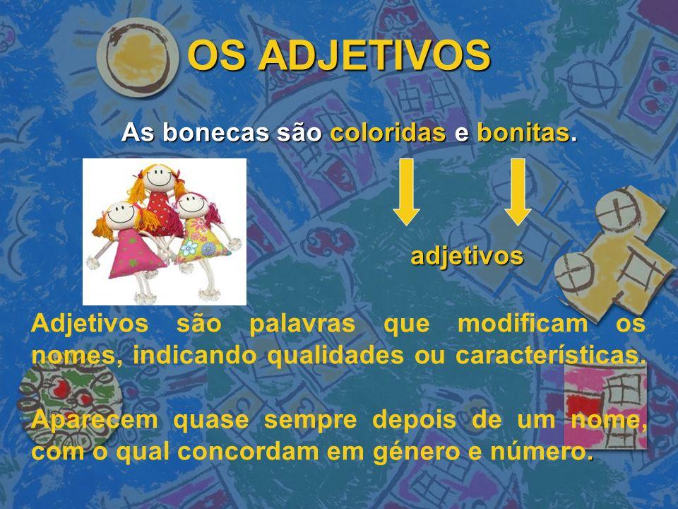 OS ADJETIVOS As bonecas são coloridas e bonitas. adjetivos. Adjetivos são palavras que modificam os nomes, indicando qualidades ou características. Ap
