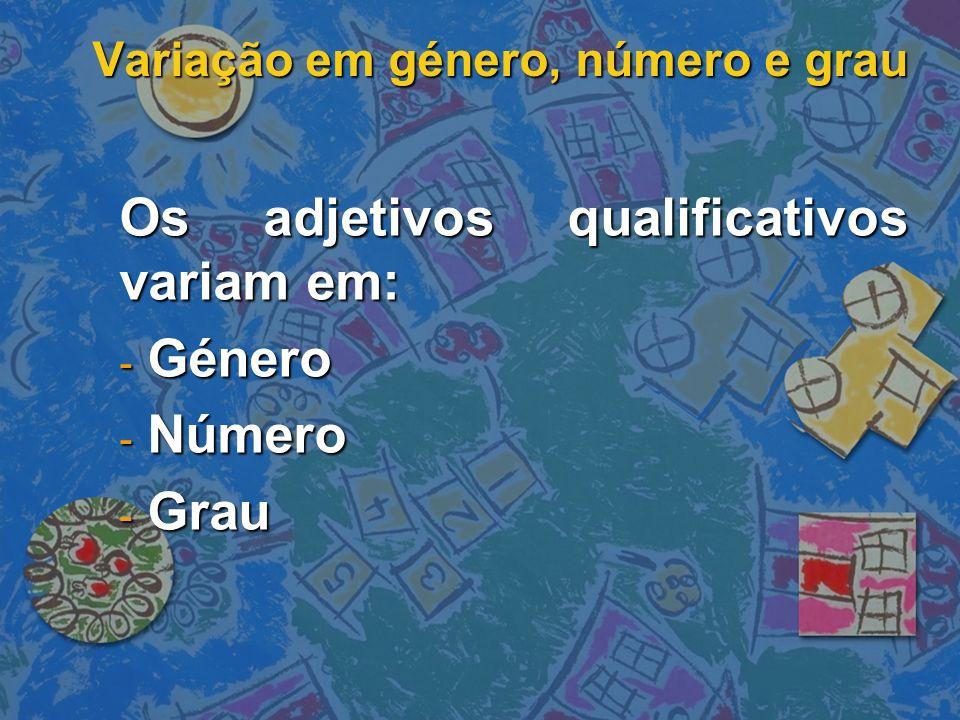 Variação em género, número e grau Os adjetivos qualificativos variam em: - Género - Número - Grau
