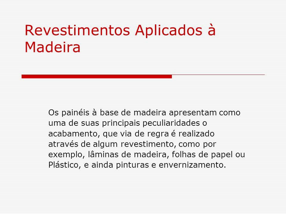Revestimentos Aplicados à Madeira Os painéis à base de madeira apresentam como uma de suas principais peculiaridades o acabamento, que via de regra é