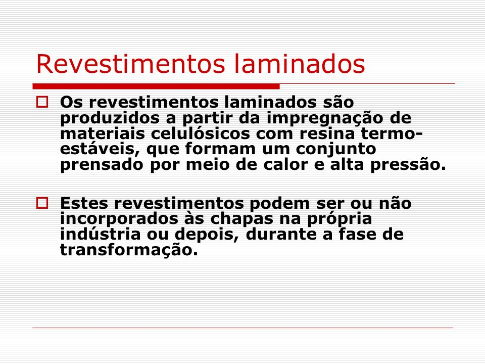 Revestimentos laminados Os revestimentos laminados são produzidos a partir da impregnação de materiais celulósicos com resina termo- estáveis, que for