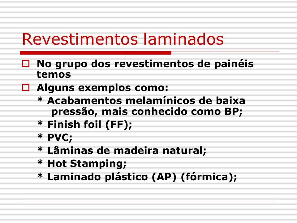Revestimentos laminados No grupo dos revestimentos de painéis temos Alguns exemplos como: * Acabamentos melamínicos de baixa pressão, mais conhecido c