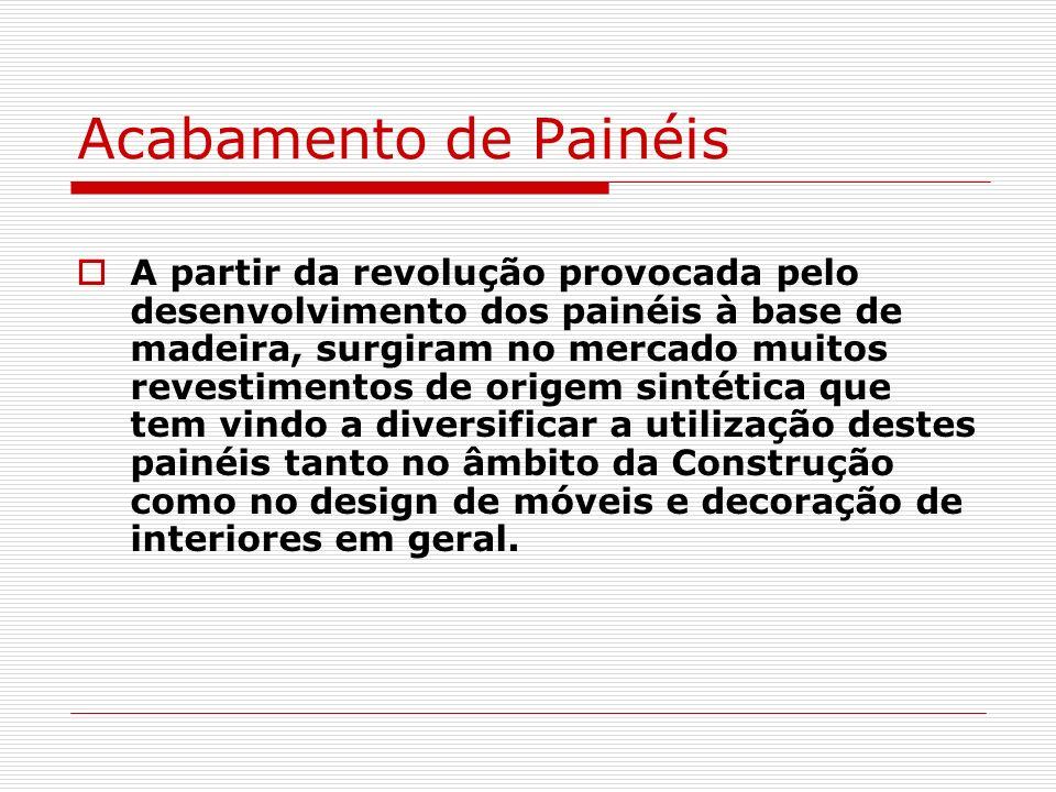 Acabamento de Painéis A partir da revolução provocada pelo desenvolvimento dos painéis à base de madeira, surgiram no mercado muitos revestimentos de