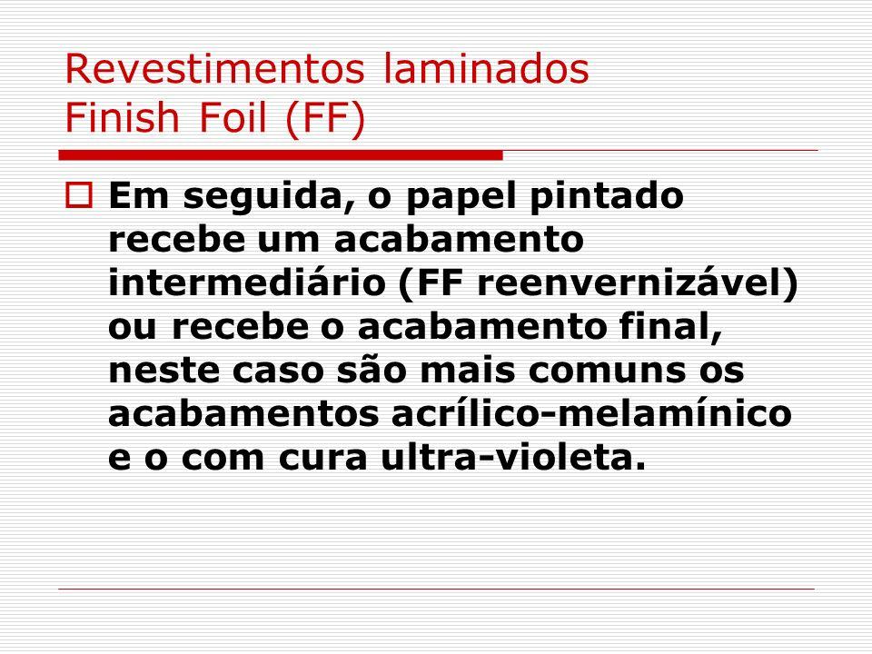 Revestimentos laminados Finish Foil (FF) Em seguida, o papel pintado recebe um acabamento intermediário (FF reenvernizável) ou recebe o acabamento fin