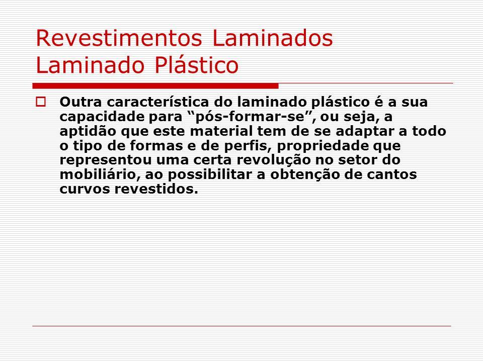 Revestimentos Laminados Laminado Plástico Outra característica do laminado plástico é a sua capacidade para pós-formar-se, ou seja, a aptidão que este