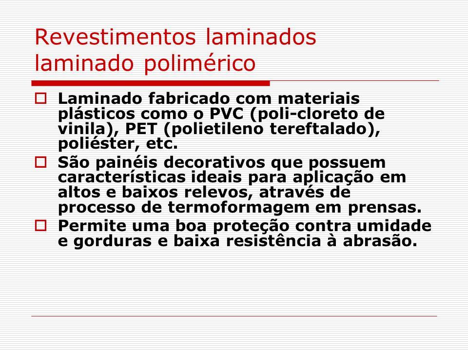 Revestimentos laminados laminado polimérico Laminado fabricado com materiais plásticos como o PVC (poli-cloreto de vinila), PET (polietileno tereftala