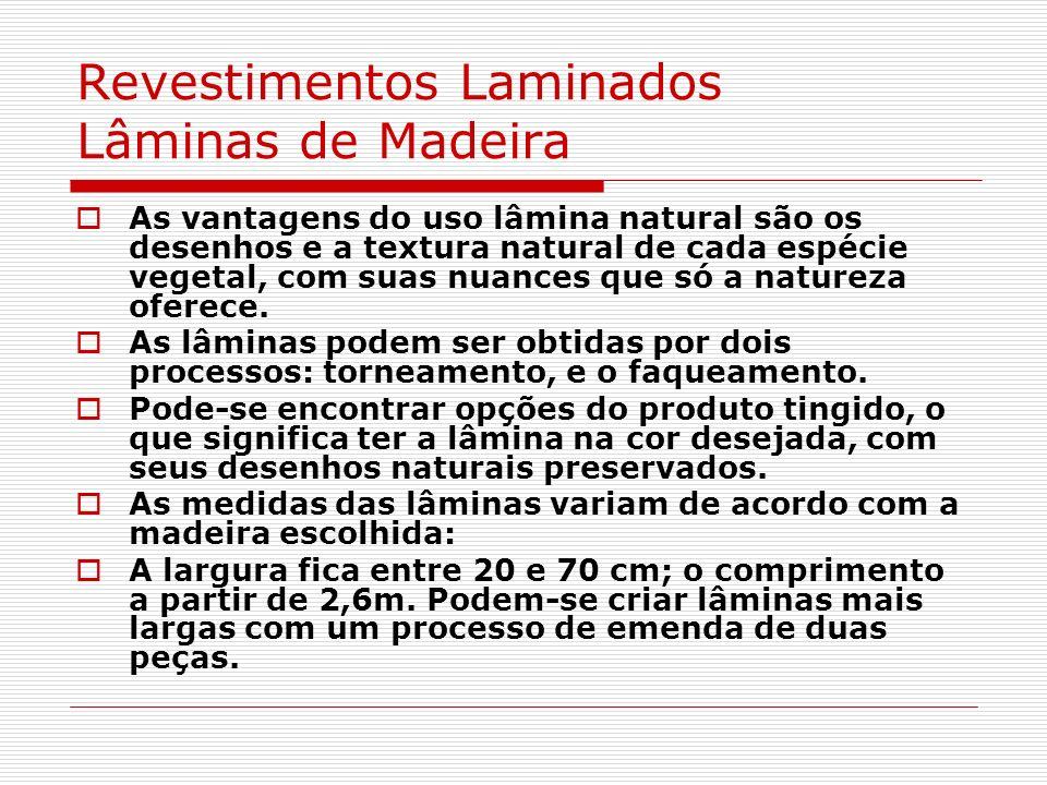 Revestimentos Laminados Lâminas de Madeira As vantagens do uso lâmina natural são os desenhos e a textura natural de cada espécie vegetal, com suas nu