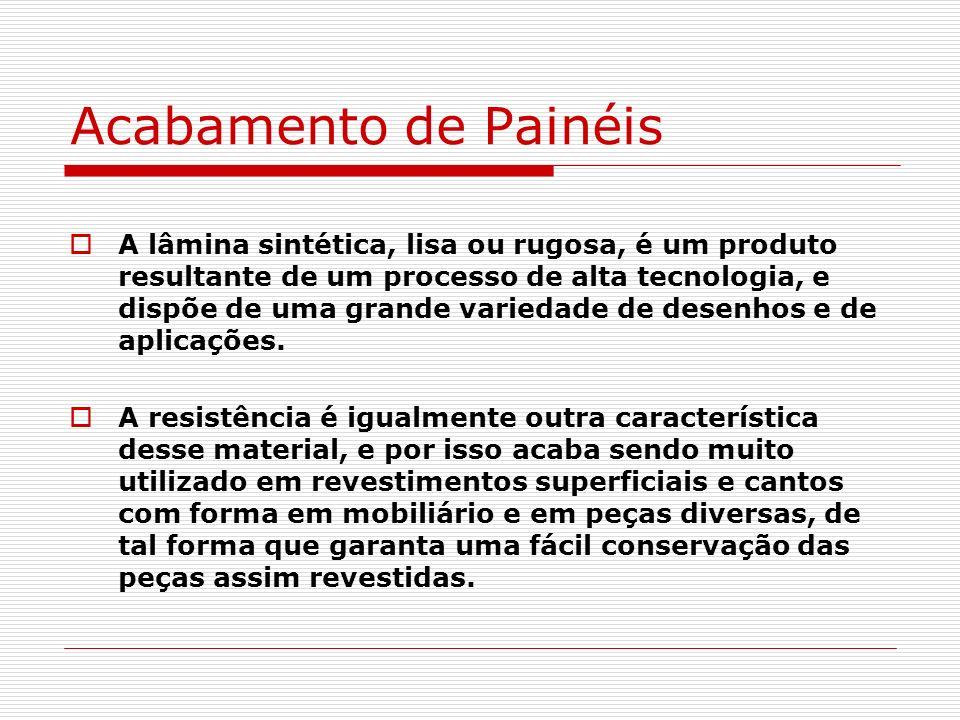 Acabamento de Painéis A lâmina sintética, lisa ou rugosa, é um produto resultante de um processo de alta tecnologia, e dispõe de uma grande variedade