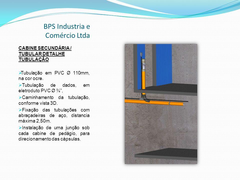 BPS Industria e Comércio Ltda CABINE SECUNDÁRIA / TUBULAR DETALHE TUBULAÇÃO Tubulação em PVC Ø 110mm, na cor ocre.