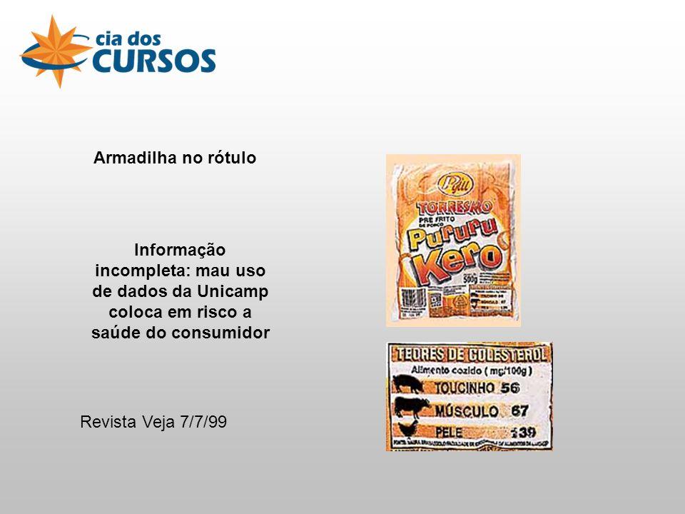 Armadilha no rótulo Informação incompleta: mau uso de dados da Unicamp coloca em risco a saúde do consumidor Revista Veja 7/7/99