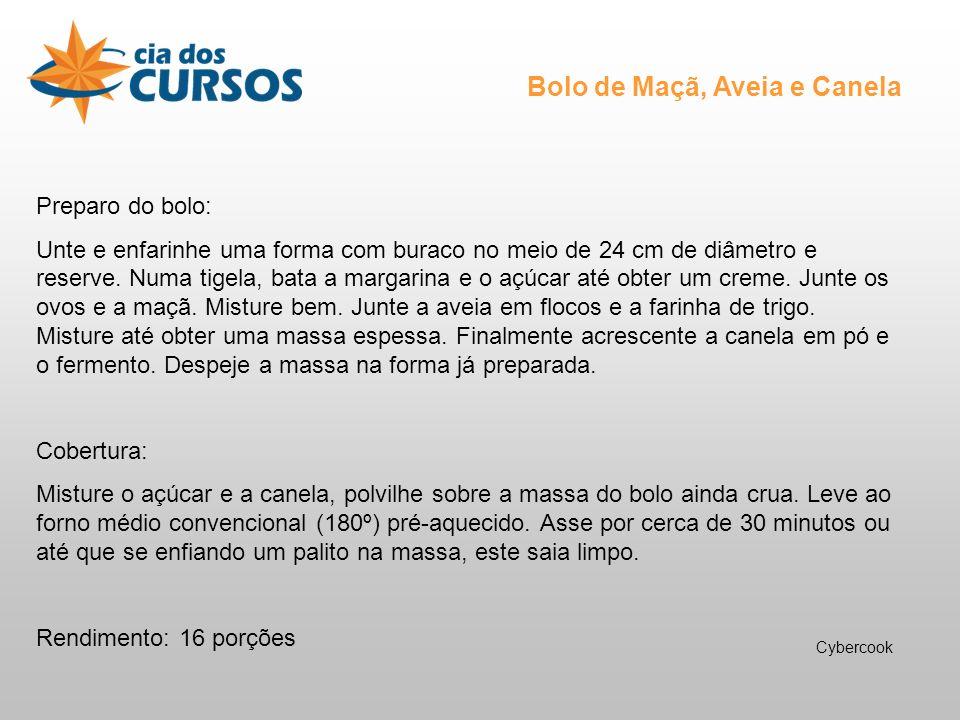Bolo de Maçã, Aveia e Canela Preparo do bolo: Unte e enfarinhe uma forma com buraco no meio de 24 cm de diâmetro e reserve.