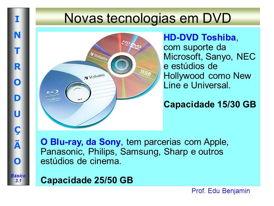 Prof. Edu Benjamin INTRODUÇÃOINTRODUÇÃO Básico 3.1 Novas tecnologias em DVD O Blu-ray, da Sony, tem parcerias com Apple, Panasonic, Philips, Samsung,