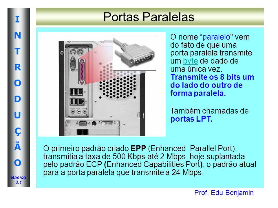 Prof. Edu Benjamin INTRODUÇÃOINTRODUÇÃO Básico 3.1 Portas Paralelas O nome paralelo