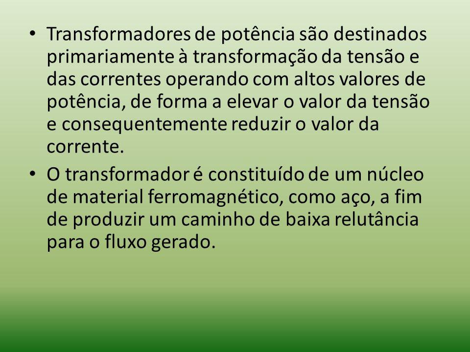 Transformadores de potência são destinados primariamente à transformação da tensão e das correntes operando com altos valores de potência, de forma a
