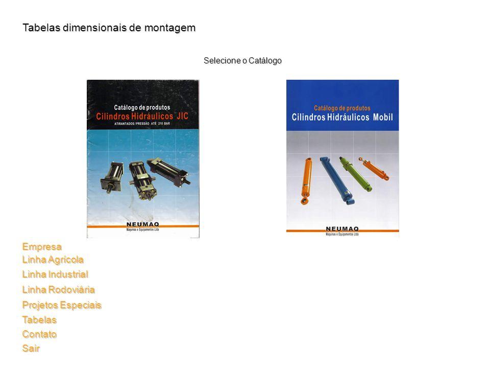 Tabelas dimensionais de montagem Selecione o Catálogo Linha Industrial Linha Industrial Linha Rodoviária Linha Rodoviária Projetos Especiais Projetos