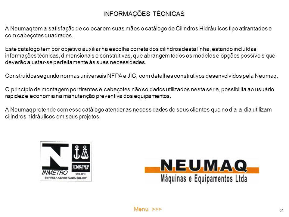INFORMAÇÕES TÉCNICAS A Neumaq tem a satisfação de colocar em suas mãos o catálogo de Cilindros Hidráulicos tipo atirantados e com cabeçotes quadrados.