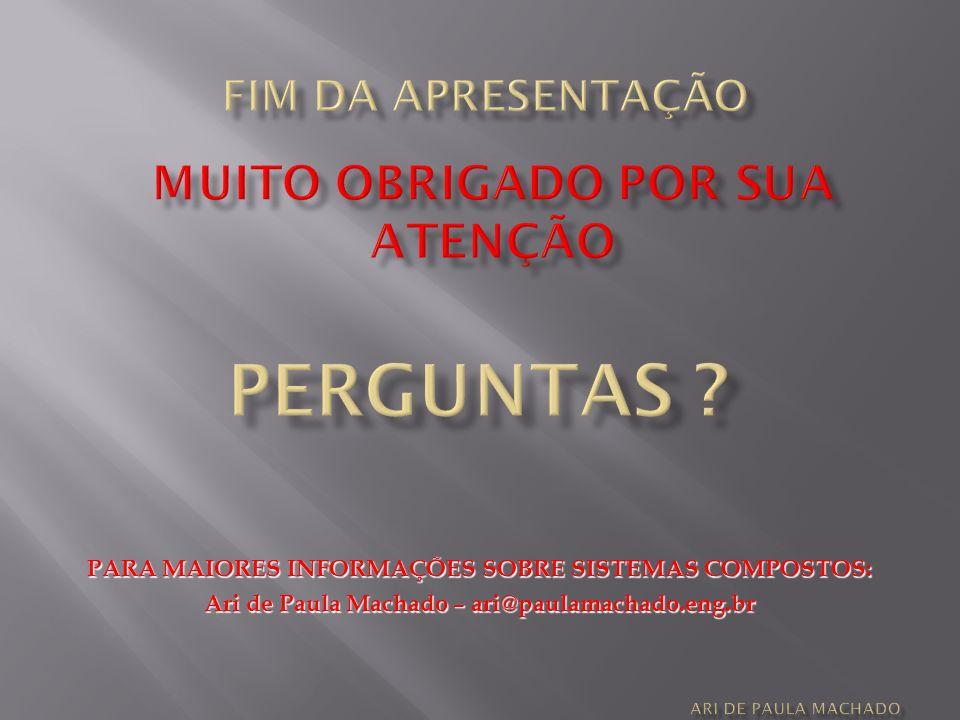 PARA MAIORES INFORMAÇÕES SOBRE SISTEMAS COMPOSTOS: Ari de Paula Machado – ari@paulamachado.eng.br