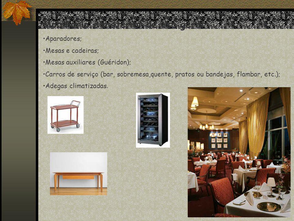 Mobiliário e material de uso geral Aparadores; Mesas e cadeiras; Mesas auxiliares (Guéridon); Carros de serviço (bar, sobremesa,quente, pratos ou band