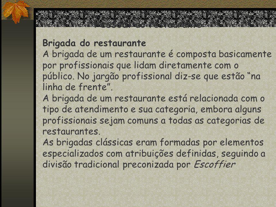Pessoal do restaurante Brigada do restaurante A brigada de um restaurante é composta basicamente por profissionais que lidam diretamente com o público.