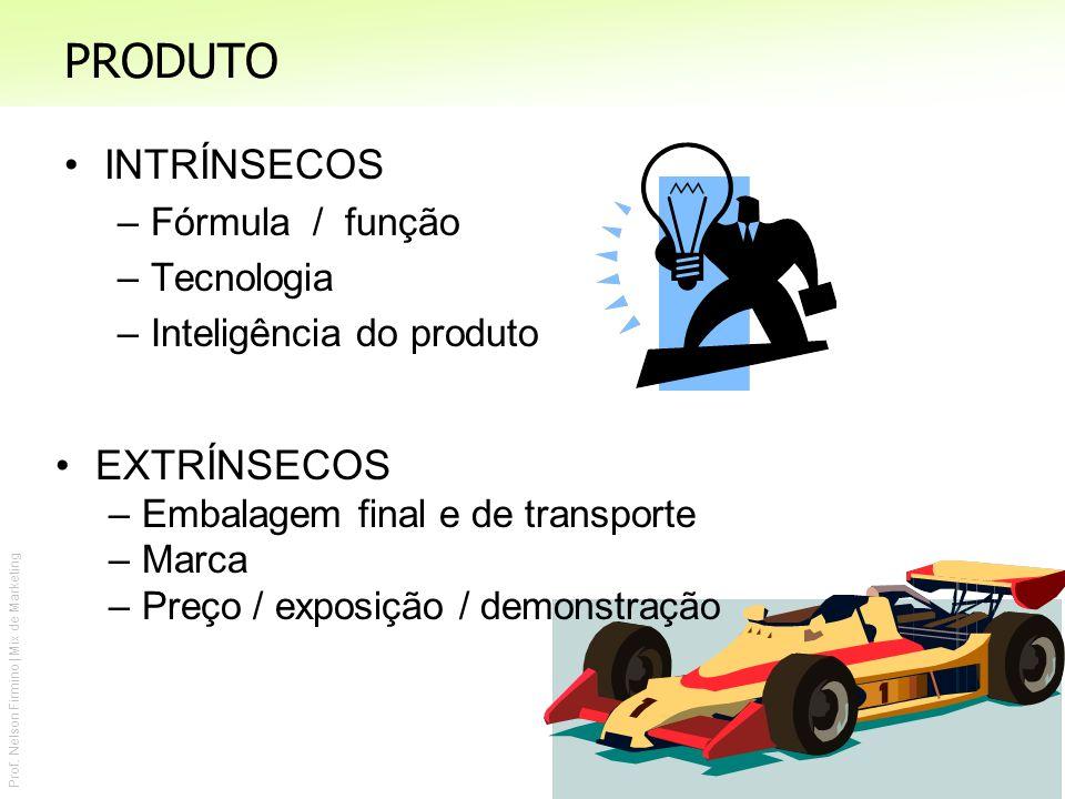 Prof. Nelson Firmino | Mix de Marketing PRODUTO INTRÍNSECOS –Fórmula / função –Tecnologia –Inteligência do produto EXTRÍNSECOS –Embalagem final e de t