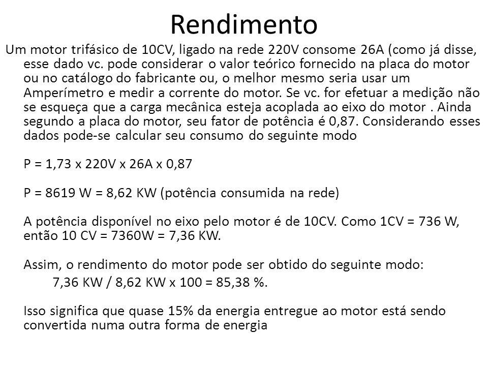 Rendimento Um motor trifásico de 10CV, ligado na rede 220V consome 26A (como já disse, esse dado vc. pode considerar o valor teórico fornecido na plac