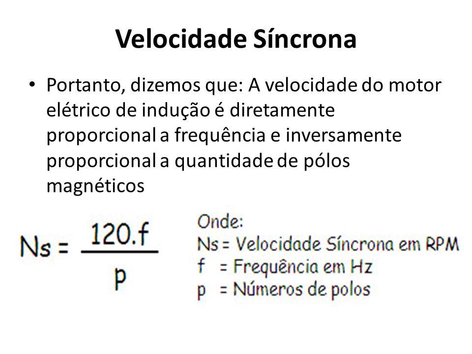 Velocidade Síncrona Portanto, dizemos que: A velocidade do motor elétrico de indução é diretamente proporcional a frequência e inversamente proporcion