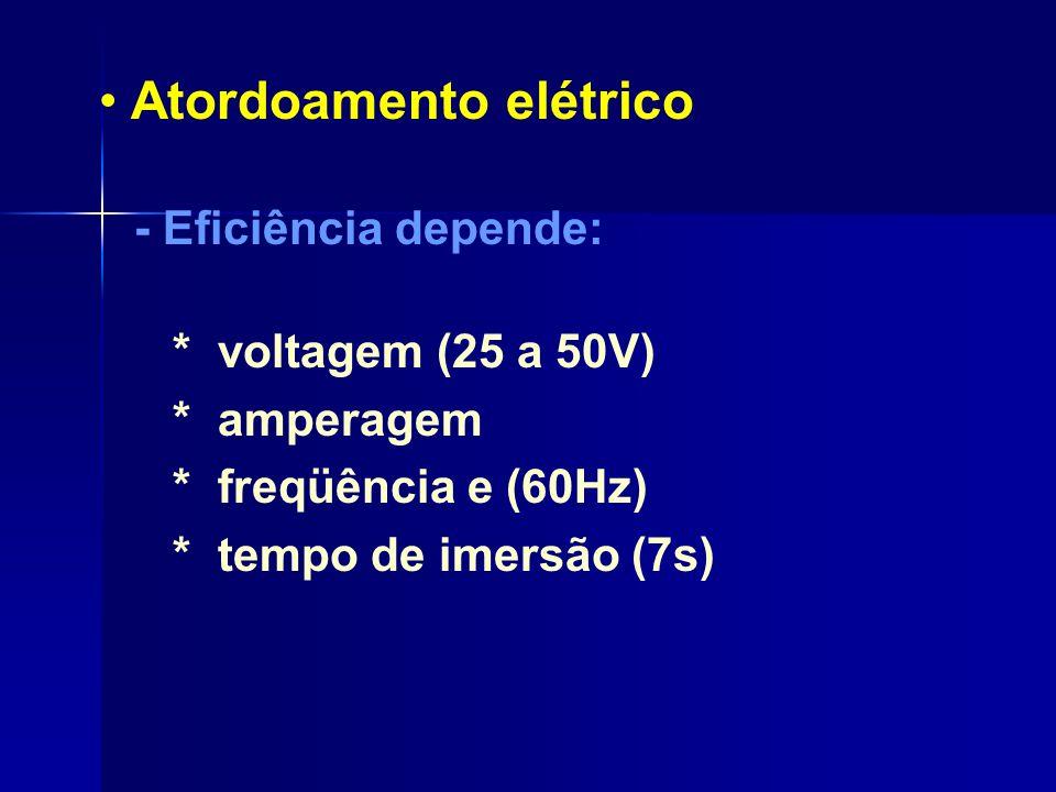 Atordoamento elétrico - Eficiência depende: * voltagem (25 a 50V) * amperagem * freqüência e (60Hz) * tempo de imersão (7s)