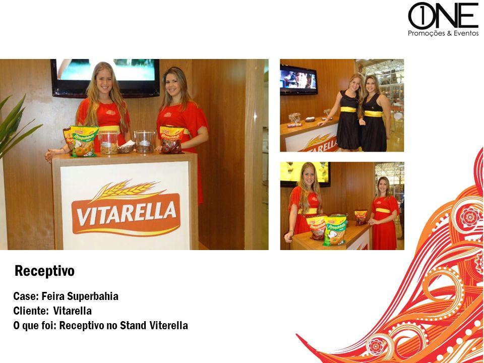 Case: Feira Superbahia Cliente: Vitarella O que foi: Receptivo no Stand Viterella Receptivo