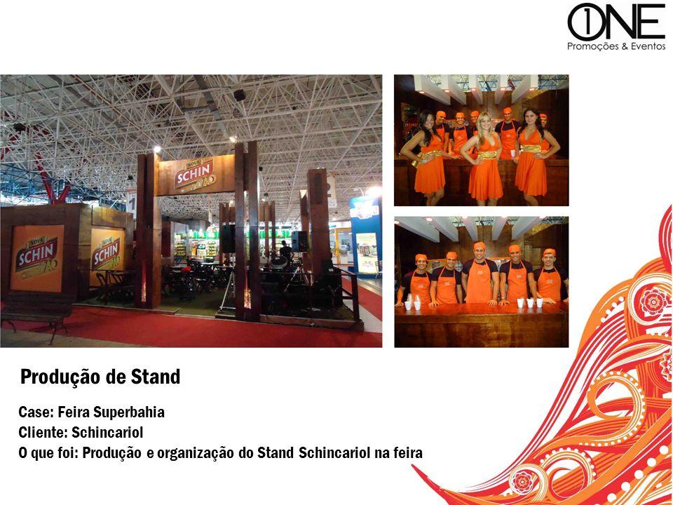 Case: Feira Superbahia Cliente: Schincariol O que foi: Produção e organização do Stand Schincariol na feira Produção de Stand