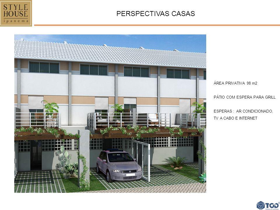 PERSPECTIVAS CASAS ÁREA PRIVATIVA 98 m2 PÁTIO COM ESPERA PARA GRILL ESPERAS : AR CONDICIONADO, TV A CABO E INTERNET