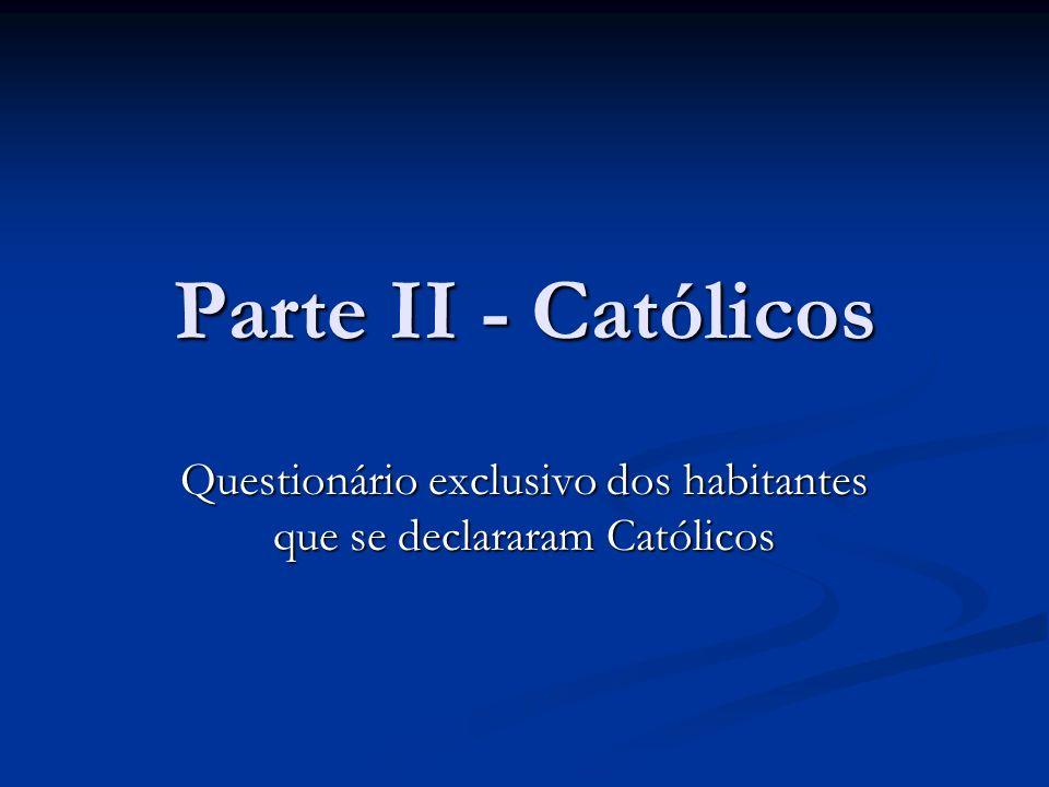 Parte II - Católicos Questionário exclusivo dos habitantes que se declararam Católicos
