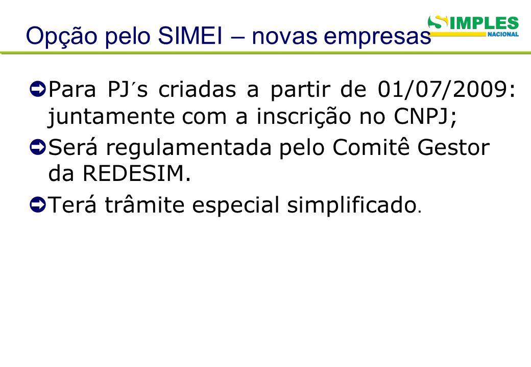 Opção pelo SIMEI – novas empresas Para PJ´s criadas a partir de 01/07/2009: juntamente com a inscrição no CNPJ; Será regulamentada pelo Comitê Gestor
