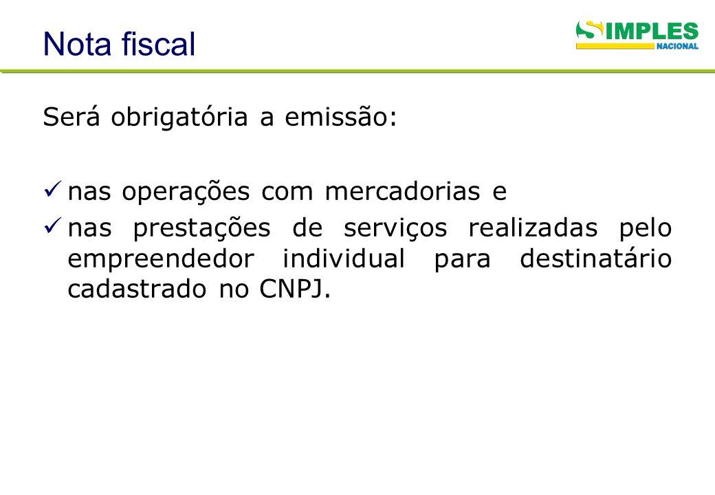 Nota fiscal Será obrigatória a emissão: nas operações com mercadorias e nas prestações de serviços realizadas pelo empreendedor individual para destin