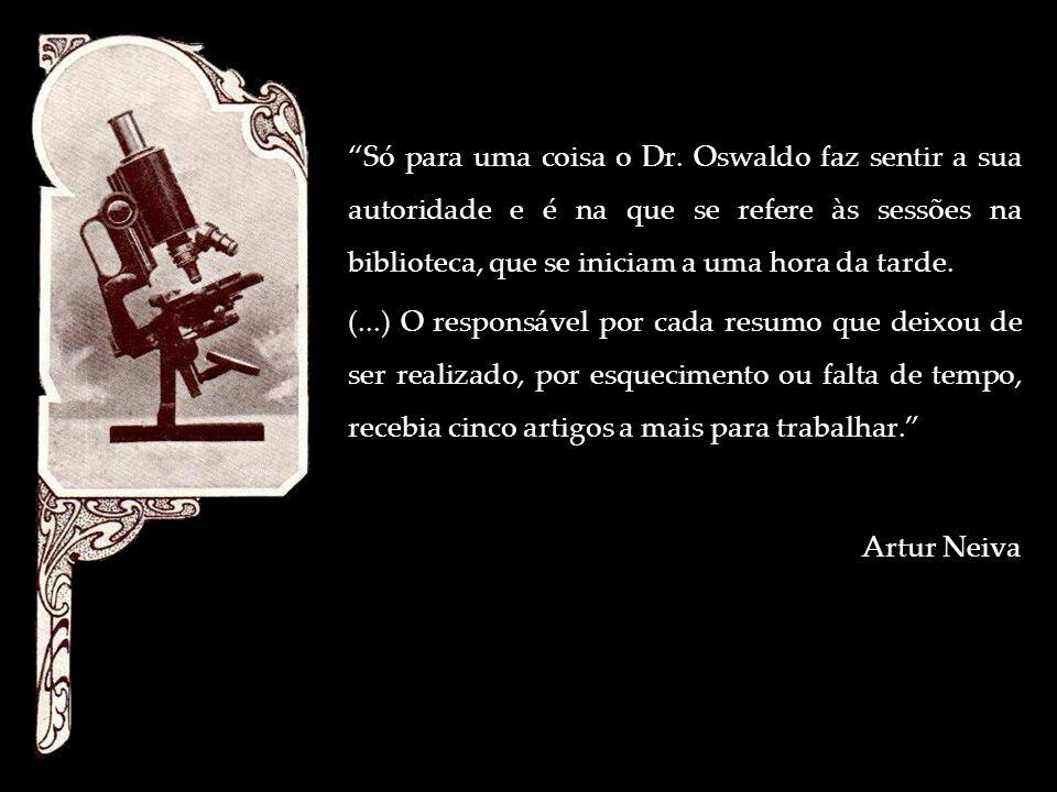 Só para uma coisa o Dr. Oswaldo faz sentir a sua autoridade e é na que se refere às sessões na biblioteca, que se iniciam a uma hora da tarde. (...) O