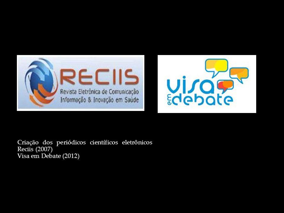 Criação dos periódicos científicos eletrônicos Reciis (2007) Visa em Debate (2012)