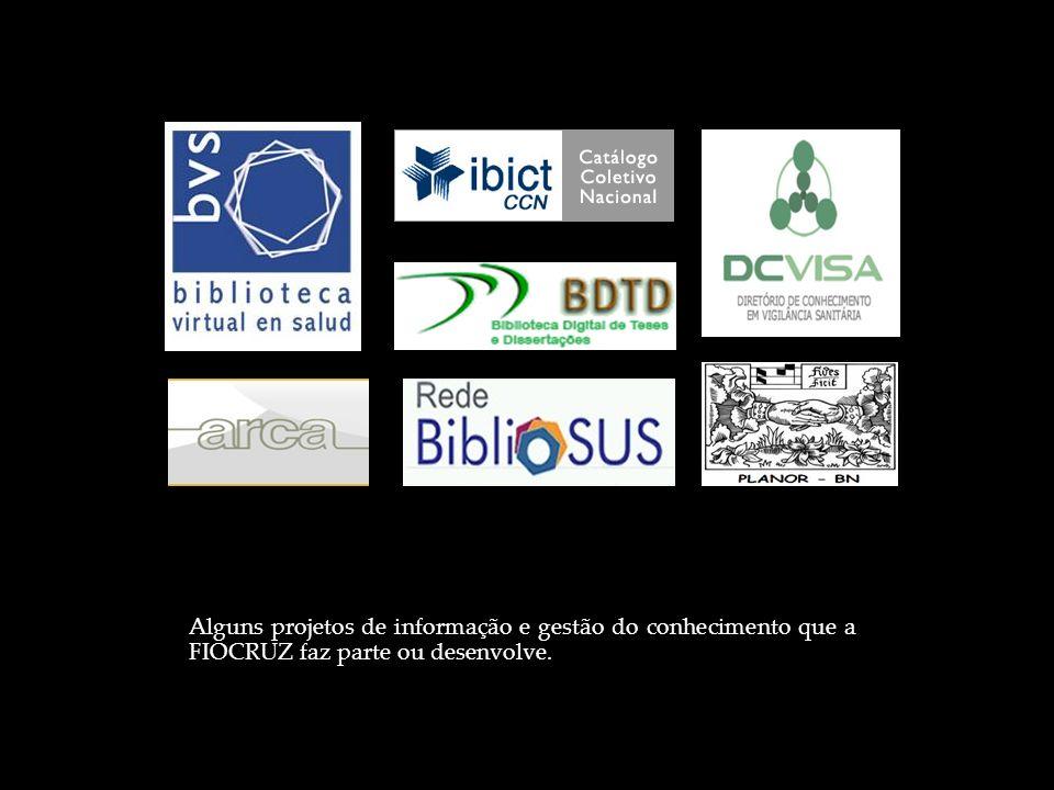 Alguns projetos de informação e gestão do conhecimento que a FIOCRUZ faz parte ou desenvolve.